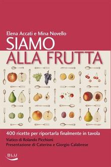 Elena Accati 2013 - SIAMO ALLA FRUTTA